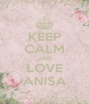 KEEP CALM AND LOVE ANISA - Personalised Poster A4 size