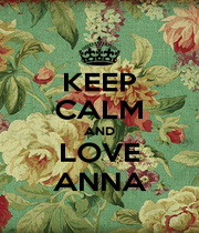 KEEP CALM AND LOVE ANNA - Personalised Poster A4 size