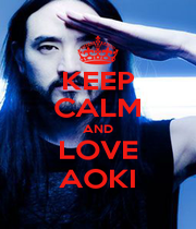 KEEP CALM AND LOVE AOKI - Personalised Poster A1 size