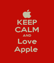 KEEP CALM AND Love Apple  - Personalised Poster A4 size