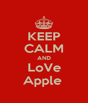 KEEP CALM AND LoVe Apple  - Personalised Poster A1 size