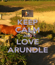 KEEP CALM AND LOVE ARUNDLE - Personalised Poster A1 size
