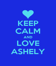 KEEP CALM AND LOVE ASHELY - Personalised Poster A1 size