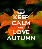 KEEP CALM AND LOVE AUTUMN - Personalised Poster A4 size