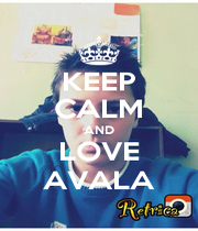 KEEP CALM AND LOVE AVALA - Personalised Poster A4 size