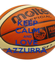 KEEP CALM AND LOVE  AZZURRA  - Personalised Poster A1 size