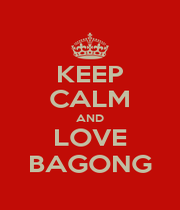 KEEP CALM AND LOVE BAGONG - Personalised Poster A4 size