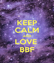 KEEP CALM AND LOVE  BBF - Personalised Poster A1 size