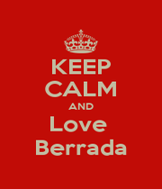 KEEP CALM AND Love  Berrada - Personalised Poster A1 size