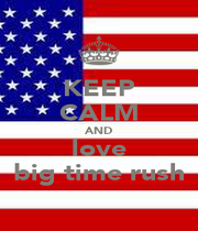 KEEP CALM AND love big time rush - Personalised Poster A1 size