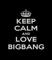 KEEP CALM AND LOVE BIGBANG - Personalised Poster A1 size