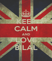 KEEP CALM AND LOVE BILAL - Personalised Poster A1 size