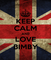 KEEP CALM AND LOVE BIMBY - Personalised Poster A1 size