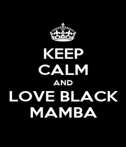 KEEP CALM AND LOVE BLACK MAMBA - Personalised Poster A1 size