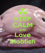 KEEP CALM AND Love Blobfish - Personalised Poster A4 size