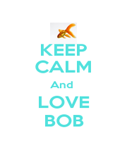KEEP CALM And  LOVE BOB - Personalised Poster A1 size