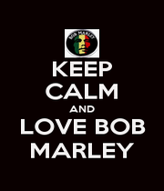 KEEP CALM AND LOVE BOB MARLEY - Personalised Poster A4 size