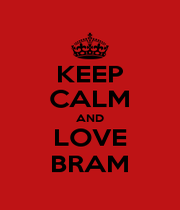 KEEP CALM AND LOVE BRAM - Personalised Poster A1 size
