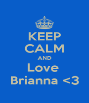 KEEP CALM AND Love  Brianna <3 - Personalised Poster A1 size