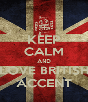 KEEP CALM AND LOVE BRITISH ACCENT - Personalised Poster A1 size