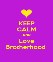 KEEP CALM AND Love Brotherhood  - Personalised Poster A1 size