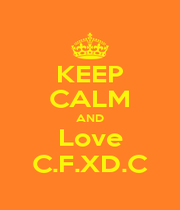 KEEP CALM AND Love C.F.XD.C - Personalised Poster A1 size