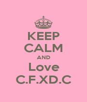 KEEP CALM AND Love C.F.XD.C - Personalised Poster A4 size