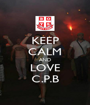 KEEP CALM AND LOVE C.P.B - Personalised Poster A1 size