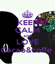 KEEP CALM AND LOVE Cacao&coffe  - Personalised Poster A1 size
