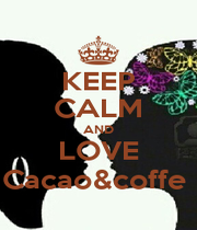 KEEP CALM AND LOVE Cacao&coffe  - Personalised Poster A4 size