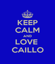 KEEP CALM AND LOVE  CAILLO - Personalised Poster A4 size
