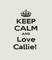 KEEP CALM AND Love Callie!  - Personalised Poster A1 size