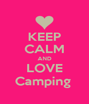 KEEP CALM AND LOVE Camping  - Personalised Poster A4 size