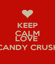 KEEP CALM AND LOVE  CANDY CRUSH - Personalised Poster A1 size