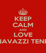 KEEP CALM AND LOVE CANNAVAZZI TENERONI - Personalised Poster A1 size