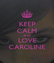 KEEP CALM AND LOVE CAROLINE - Personalised Poster A1 size