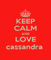 KEEP CALM AND LOVE cassandra  - Personalised Poster A1 size