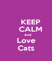 KEEP     CALM     And Love Cats - Personalised Poster A4 size
