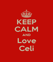 KEEP CALM AND Love Celi - Personalised Poster A1 size