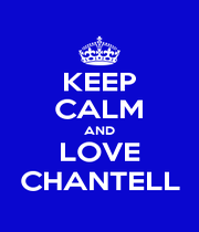 KEEP CALM AND LOVE CHANTELL - Personalised Poster A1 size
