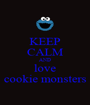 KEEP CALM AND love cookie monsters - Personalised Poster A1 size