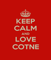 KEEP CALM AND LOVE COTNE - Personalised Poster A4 size