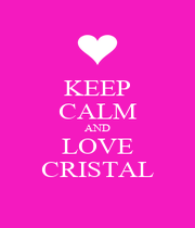 KEEP CALM AND LOVE CRISTAL - Personalised Poster A1 size