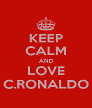 KEEP CALM AND LOVE C.RONALDO - Personalised Poster A1 size