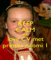 KEEP CALM AND love CV met prinses naomi 1 - Personalised Poster A4 size