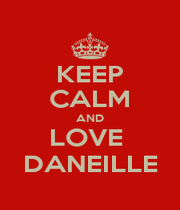 KEEP CALM AND LOVE  DANEILLE - Personalised Poster A1 size