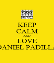 KEEP CALM AND LOVE DANIEL PADILLA - Personalised Poster A1 size