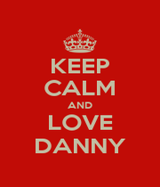 KEEP CALM AND LOVE DANNY - Personalised Poster A4 size
