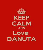 KEEP CALM AND Love  DANUTA - Personalised Poster A1 size