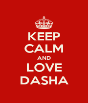 KEEP CALM AND LOVE DASHA - Personalised Poster A1 size